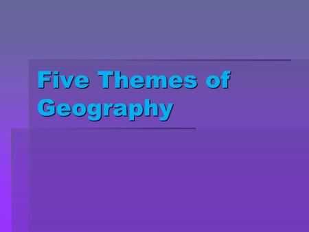 Five Themes of Geography. M ovement R egion H uman and E nivronmental Interation (HEI) L ocation P lace.