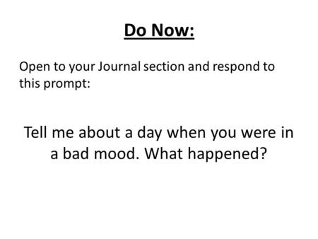 Tell me about a day when you were in a bad mood. What happened?