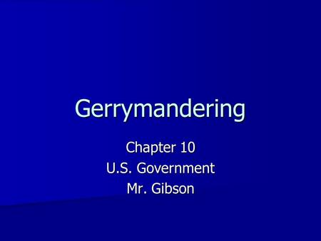 Gerrymandering Chapter 10 U.S. Government Mr. Gibson.