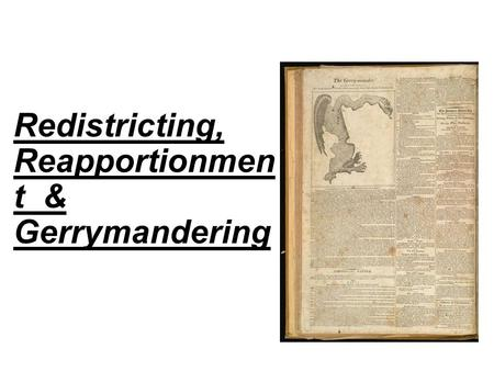 Redistricting, Reapportionmen t & Gerrymandering.