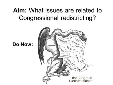 Aim: What issues are related to Congressional redistricting? Do Now: