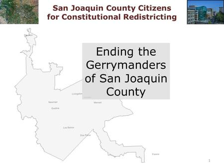 San Joaquin County Citizens for Constitutional Redistricting Ending the Gerrymanders of San Joaquin County 1.