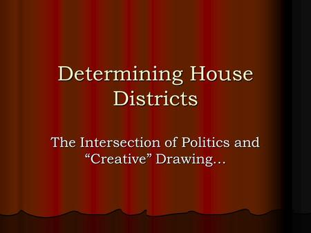 "Determining House Districts The Intersection of Politics and ""Creative"" Drawing…"