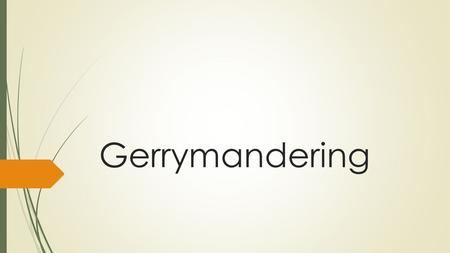 Gerrymandering. Today's Objective  After today's lesson, students will be able to…  Define reapportionment, redistricting, and gerrymandering  Describe.
