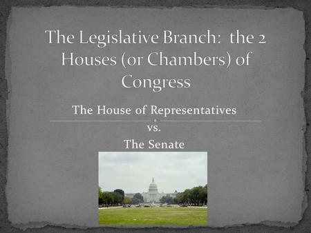 The Legislative Branch: the 2 Houses (or Chambers) of Congress