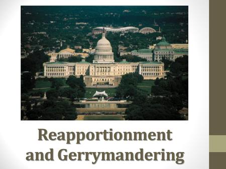 Reapportionment and Gerrymandering. How is this decided? Based on population California has 53 Texas has 36 representatives 6 states have the minimum.