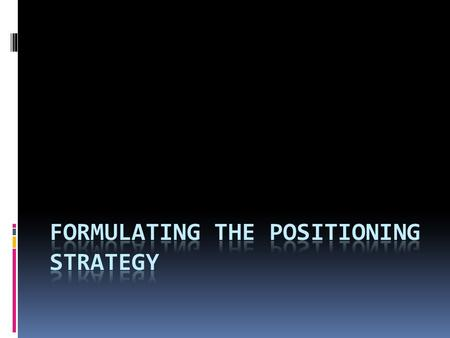 Essentials for Effective Positioning Strategies  Substance- must be committed to creating practical value.  Consistency- everything must work in combination.