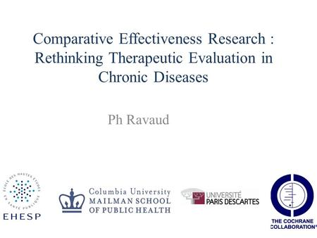 Comparative Effectiveness Research : Rethinking Therapeutic Evaluation in Chronic Diseases Ph Ravaud.