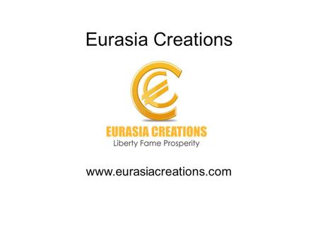 Eurasia Creations www.eurasiacreations.com. What is Eurasia Creations ? Eurasia Creations is a firm where you can earn perennial residual income for yourself.