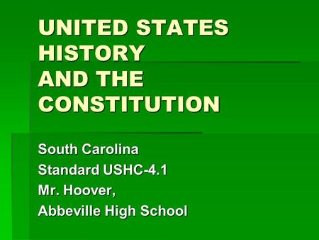 UNITED STATES HISTORY AND THE CONSTITUTION South Carolina Standard USHC-4.1 Mr. Hoover, Abbeville High School.