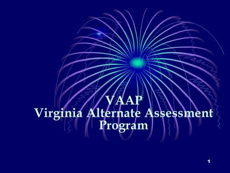 1 VAAP Virginia Alternate Assessment Program. 2 Virginia Alternate Assessment Program The Virginia Alternate Assessment Program (VAAP) is designed to.