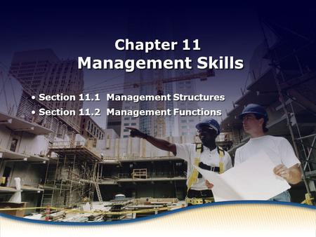 Management Structures Chapter 11 Management Skills Section 11.1 Management Structures Section 11.2 Management Functions Section 11.1 Management Structures.