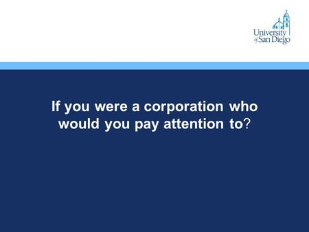 If you were a corporation who would you pay attention to?