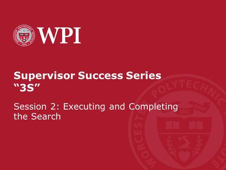 "Supervisor Success Series ""3S"" Session 2: Executing and Completing the Search."