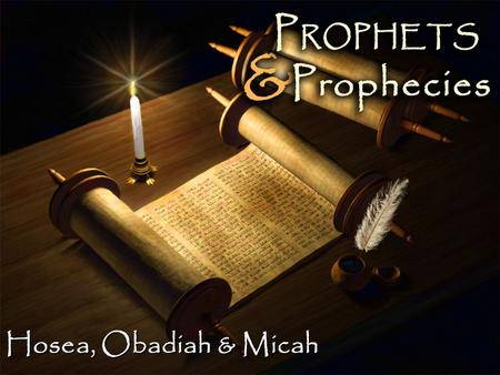 "Hosea, Obadiah & Micah. Basic Introduction Basic Introduction – Hosea's name means ""God is salvation"" – Prophesied to the Northern Kingdom, Israel – 8."