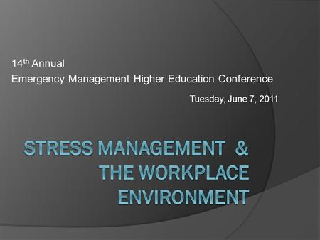 14 th Annual Emergency Management Higher Education Conference Tuesday, June 7, 2011.