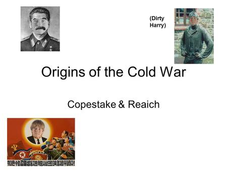 Origins of the Cold War Copestake & Reaich (Dirty Harry)