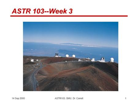 14 Sep 2000ASTR103, GMU, Dr. Correll1 ASTR 103--Week 3.
