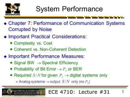ECE 4710: Lecture #31 1 System Performance  Chapter 7: Performance of Communication Systems Corrupted by Noise  Important Practical Considerations: 