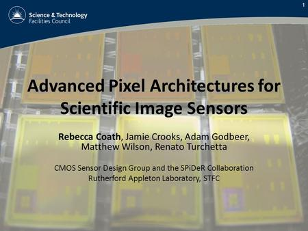 Advanced Pixel Architectures for Scientific Image Sensors Rebecca Coath, Jamie Crooks, Adam Godbeer, Matthew Wilson, Renato Turchetta CMOS Sensor Design.