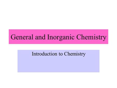 General and Inorganic Chemistry Introduction to Chemistry.