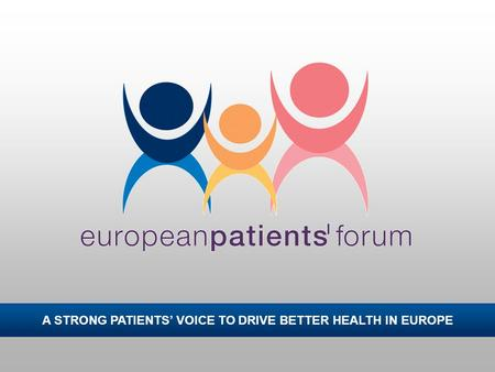 A STRONG PATIENTS' VOICE TO DRIVE BETTER HEALTH IN EUROPE.