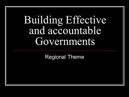 Building Effective and accountable Governments Regional Theme.