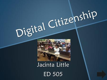 Digital Citizenship Jacinta Little ED 505. Table of Contents Definition of Digital Citizenship………………………… Slides 3-4 Social networking…………………………………………