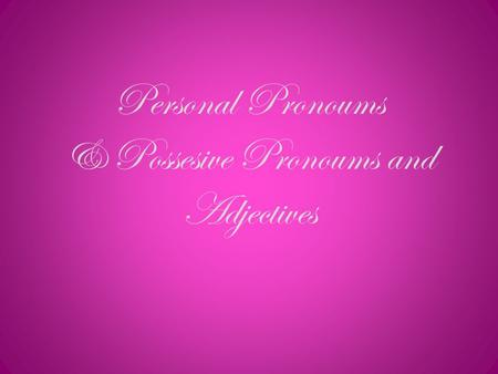 Personal Pronoums & Possesive Pronoums and Adjectives.
