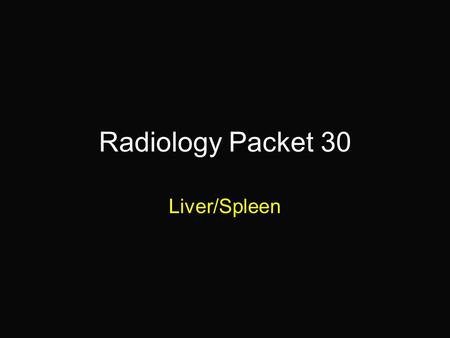 "Radiology Packet 30 Liver/Spleen. 13 yr old F Collie/Lab ""Laurie"" HX = presented for collapse, she is weak and pale on examination and an abdominal mass."