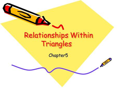 Relationships Within Triangles Chapter5. Triangle Midsegment Theorem If a segment joins the midpoints of two sides of a triangle, then the segment is.