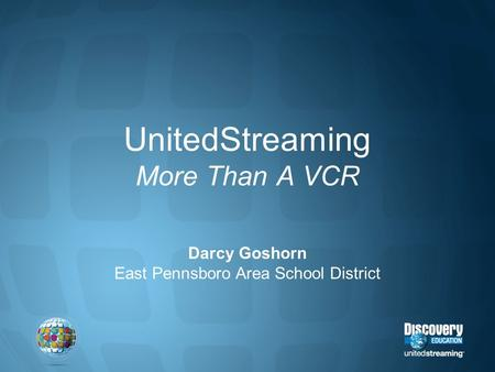 UnitedStreaming More Than A VCR Darcy Goshorn East Pennsboro Area School District.