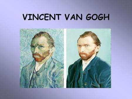 VINCENT VAN GOGH. VAN GOGH'S LIFE Born in Groot-Zundert, Holland on March 30, 1853. The son of a pastor Brought up in a religious and cultured atmosphere.