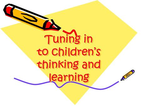 Tuning in to children's thinking and learning
