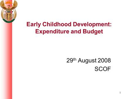 1 Early Childhood Development: Expenditure and Budget 29 th August 2008 SCOF.