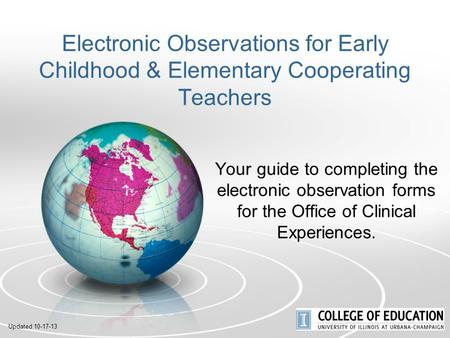 Electronic Observations for Early Childhood & Elementary Cooperating Teachers Your guide to completing the electronic observation forms for the Office.