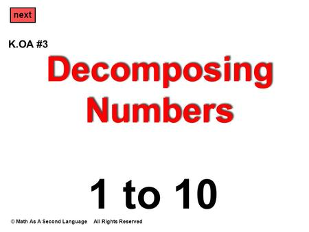 Decomposing Numbers © Math As A Second Language All Rights Reserved next 1 to 10 K.OA #3.