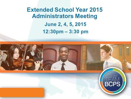 Extended School Year 2015 Administrators Meeting June 2, 4, 5, 2015 12:30pm – 3:30 pm.