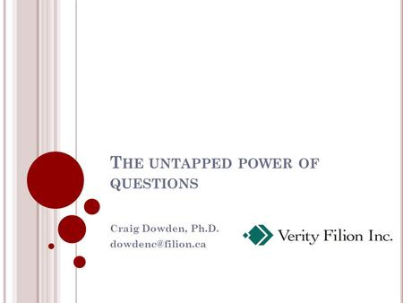 T HE UNTAPPED POWER OF QUESTIONS Craig Dowden, Ph.D.