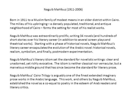 Naguib Mahfouz (1911-2006) Born in 1911 to a Muslim family of modest means in an older district within Cairo. The milieu of his upbringing – a densely.