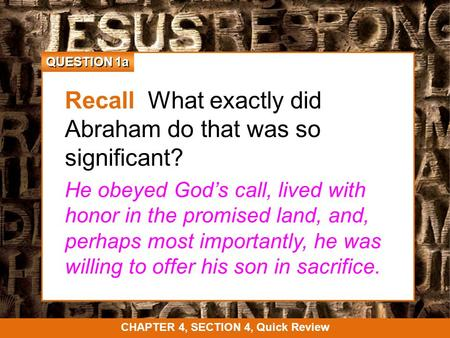 QUESTION 1a Recall What exactly did Abraham do that was so significant? He obeyed God's call, lived with honor in the promised land, and, perhaps most.