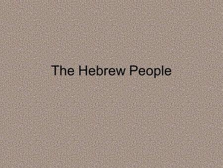 The Hebrew People. The first Hebrews The Hebrews appeared in Southwest Asia Archaeologists and historians learned about the Hebrews from the Hebrews'