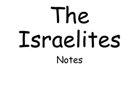 The Israelites Notes. Judaism the religion developed from the Israelites, a nomadic tribe. teaches belief in one god, monotheism other religions at the.