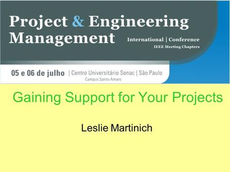 Gaining Support for Your Projects Leslie Martinich.