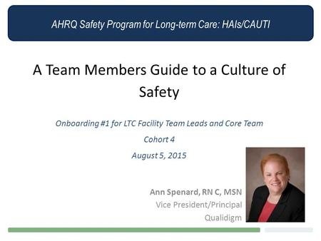 AHRQ Safety Program for Long-term Care: HAIs/CAUTI A Team Members Guide to a Culture of Safety Onboarding #1 for LTC Facility Team Leads and Core Team.