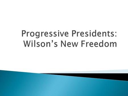 " Wilson's ""New Freedom"" planned to attack what he called for the triple wall of priviledge: Trusts, Tariffs, and High Finance  Encouraged Congress to."
