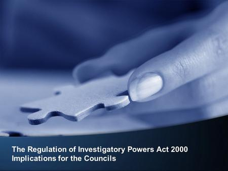 The Regulation of Investigatory Powers Act 2000 Implications for the Councils.