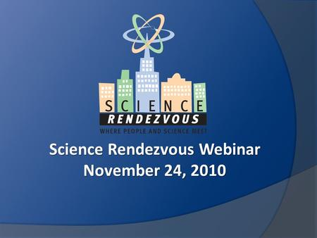 Science Rendezvous Webinar November 24, 2010. Key events that highlight a SR event: Departmental Pavilions The Amazing Science Chase Science Carnival.