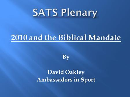 2010 and the Biblical Mandate By David Oakley Ambassadors in Sport.