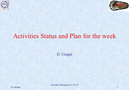 Activities Status and Plan for the week D. Giugni Monday Meeting 2012-10-15 1.